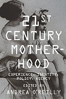 Twenty-first-Century Motherhood: Experience, Identity, Policy, Agency