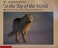 To the top of the world: Adventures with Arctic wolves
