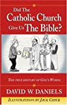 Did the Catholic Church Give Us the Bible?: The True History of God's Words