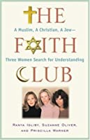 The Faith Club: A Muslim, A Christian, A Jew--Three Women Search for Understanding