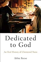 Dedicated to God: An Oral History of Cloistered Nuns (Oxford Oral History Series)