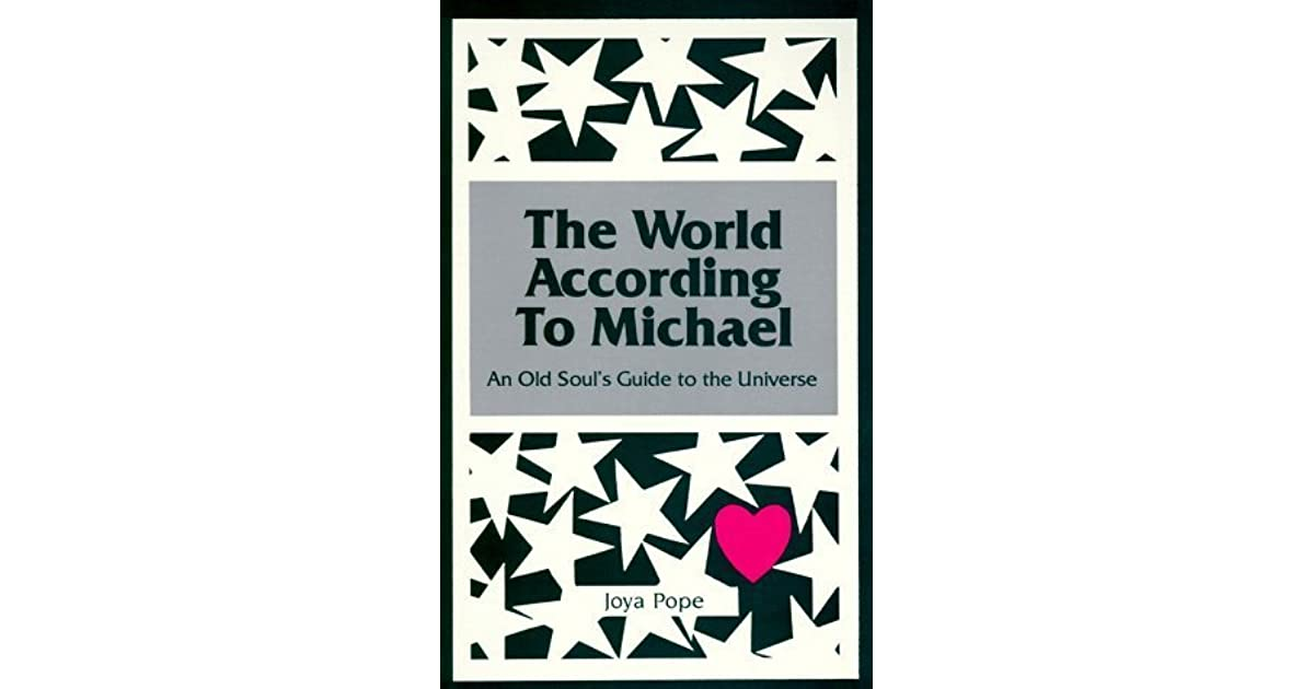 The World According to Michael: An Old Soul's Guide to the Universe