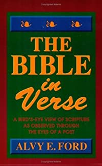 The Bible in Verse: A Bird's-Eye View of Scripture as Observed Through the Eyes of a Poet