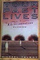 Your Past Lives: A Reincarnation Handbook