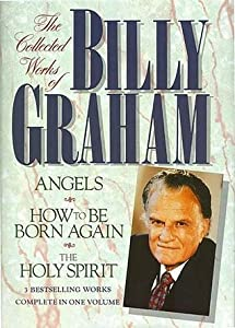 The Collected Works of Billy Graham: Three Bestselling Works Complete in One Volume