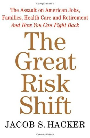 The Great Risk Shift: The Assault on American Jobs, Families, Health Care and Retirement and How You Can Fight Back