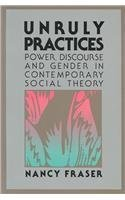 Unruly Practices: Power, Discorse, and Gender in Contemporary Social Theory