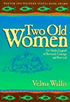 Two Old Women: An Alaska Legend of Betrayal, Courage, and Survival