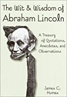 The Wit & Wisdom of Abraham Lincolna: A Treasury of Quotations, Anecdotes, and Observations