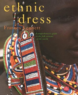 Ethnic Dress: A Comprehensive Guide to the Folk Costume of the World