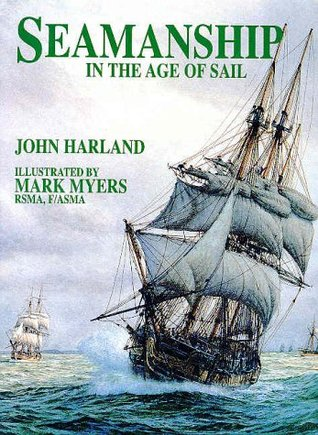 Seamanship in the Age of Sail: An Account of Shiphandling of the Sailing Man-O-War, 1600-1860