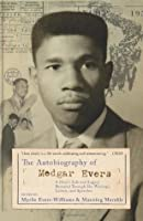 The Autobiography of Medgar Evers: A Hero's Life and Legacy Revealed Through his Writings, Letters, and Speeches