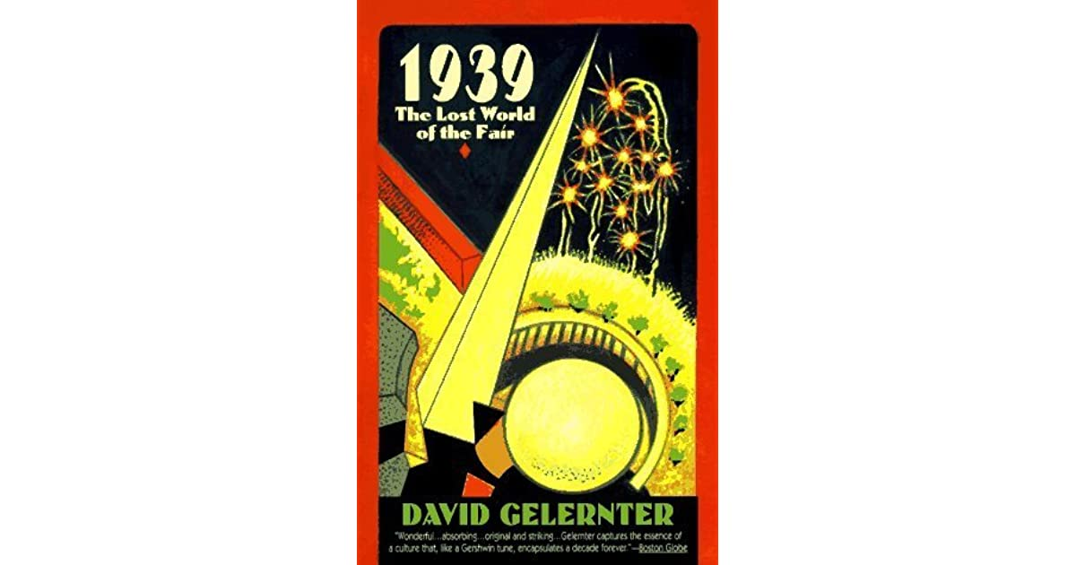 1939 The Lost World Of The Fair By David Gelernter