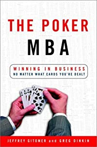 The Poker MBA: Winning in Business No Matter What Cards You're Dealt