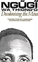 Decolonising the Mind (Studies in African Literature)
