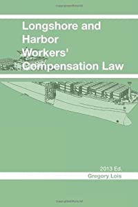 Longshore and Harbor Workers' Compensation Law: 2013 Edition