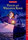 Voices at Whisper Bend (American Girl History Mysteries, #4)
