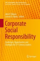 Corporate Social Responsibility: Challenges, Opportunities and Strategies for 21st Century Leaders (CSR, Sustainability, Ethics & Governance)