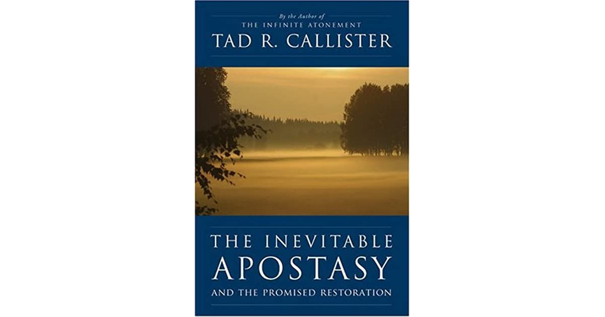 The inevitable apostasy and the promised restoration by tad r the inevitable apostasy and the promised restoration by tad r callister malvernweather Choice Image