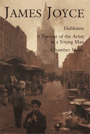 Dubliners / A Portrait of the Artist as a Young Man / Chamber Music