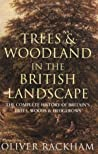 Trees & Woodland in the British Landscape: The Complete History of Britain's Trees, Woods & Hedgerows