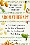Complete Illustrated Guide - Aromatherapy: A Practical Approach to the Use of Essential Oils for Health and Well-being (Colour Health Reference Series)