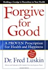 Forgive for Good by Fred Luskin