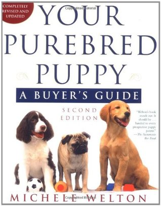 Your Purebred Puppy, Second Edition: A Buyer's Guide, Completely Revised and Updated