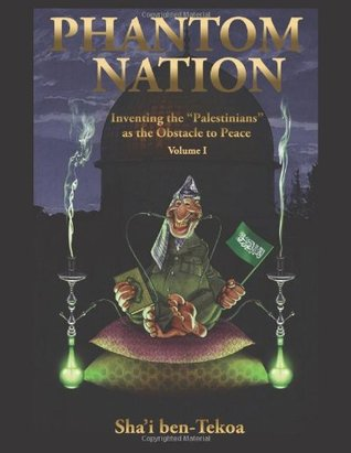 Phantom Nation: Inventing the Palestinians as the Obstacle to Peace, Volume I