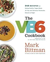 The VB6 Cookbook: More than 350 Recipes That Help You Eat Healthy Vegan Meals All Day and Delicious Flexitarian Dinners at Night