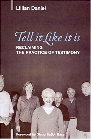 Tell It Like It Is: Reclaiming the Practice of Testimony