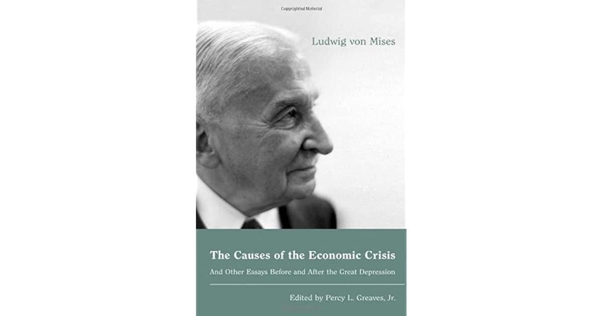 the causes of the economic crisis and other essays before and the causes of the economic crisis and other essays before and after the great depression by ludwig von mises