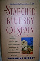 The Starched Blue Sky of Spain, and Other Memoirs: Memoirs of a Woman's Literary and Political Life..