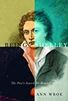 Being Shelley: The Poet's Search for Himself (Vintage)