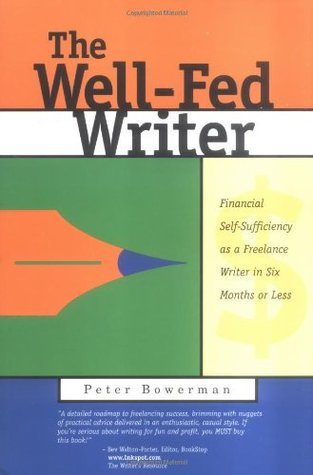 The Well-Fed Writer: Financial Self-Sufficiency as a Freelance Writer in Six Months or Less