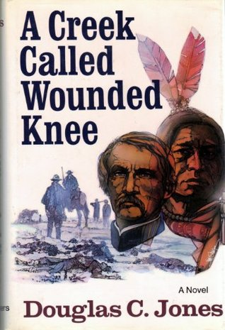 A Creek Called Wounded Knee by Douglas C. Jones