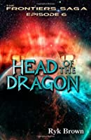 "Ep.#6 - ""Head of the Dragon"" (The Frontiers Saga) (Volume 6)"