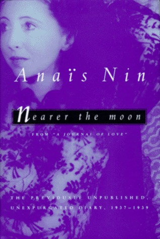 Nearer the Moon: From A Journal of Love - The Unexpurgated Diary of Anaïs Nin