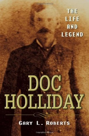 Doc Holliday: The Life and Legend by Gary L  Roberts