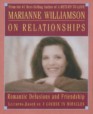 Marianne Williamson on Relationships: Romantic Delusions and Friendship