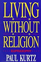 Living Without Religion: Eupraxsophy