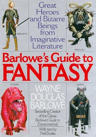 Barlowe's Guide to Fantasy: Great Heroes and Bizarre Beings from Imaginative Literature
