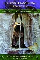 Reading, Translating, Rewriting: Angela Carter's Translational Poetics (Series in Fairy-Tale Studies)