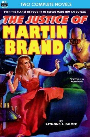 The Justice of Martin Brand / Bring Back My Brain! Raymond A. Palmer, Dwight V. Swain