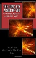 The Complete Armor of God: Spiritual Warfare for End Times Warriors (Volume 1)