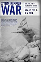 The Yom Kippur War: And the Airlift Strike That Saved Israel