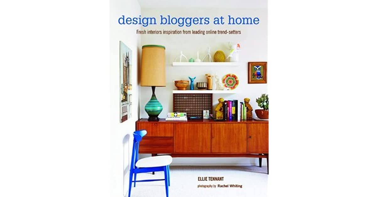Design Bloggers At Home Fresh Interiors Inspiration From Leading On Line Trend Setters By Ellie