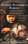 Madame Blavatsky's Baboon: A History of the Mystics, Mediums, and Misfits Who Brought Spiritualism to America