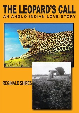 THE LEOPARDS CALL:AN ANGLO-INDIAN LOVE STORY  by  REGINALD SHIRES