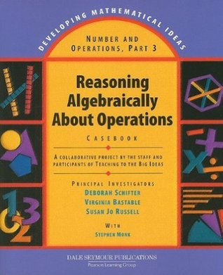 Number and Operations, Part 3: Reasoning Algebraically about Operations Casebook (Developing Mathematical Ideas)